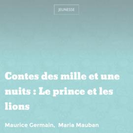 Contes des mille et une nuits : Le prince et les lions
