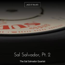 Sal Salvador, Pt. 2