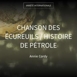 Chanson des écureuils / Histoire de pétrole