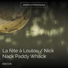 La fête à Loulou / Nick Nack Paddy Whack