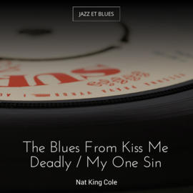 The Blues From Kiss Me Deadly / My One Sin