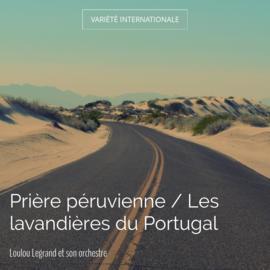 Prière péruvienne / Les lavandières du Portugal