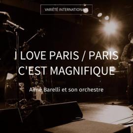 I Love Paris / Paris c'est magnifique