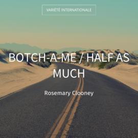 Botch-a-Me / Half as Much