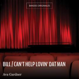 Bill / Can't Help Lovin' Dat Man