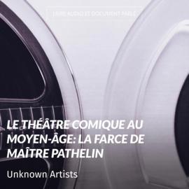 Le théâtre comique au Moyen-Âge: La farce de maître Pathelin