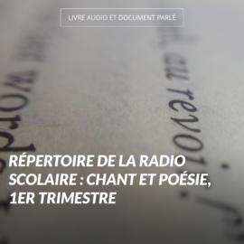 Répertoire de la radio scolaire : Chant et poésie, 1er trimestre