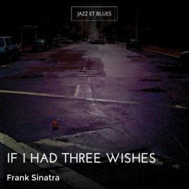 If I Had Three Wishes