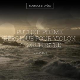 Puthet: Poème héroïque pour violon et orchestre