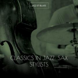 Classics in Jazz: Sax Stylists