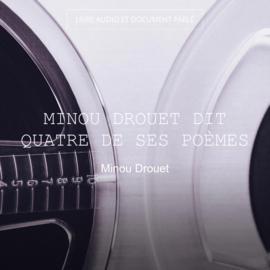 Minou Drouet dit quatre de ses poèmes