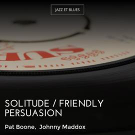 Solitude / Friendly Persuasion