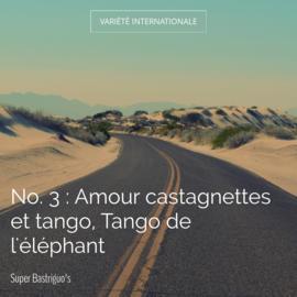 No. 3 : Amour castagnettes et tango, Tango de l'éléphant