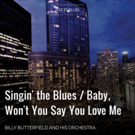 Singin' the Blues / Baby, Won't You Say You Love Me