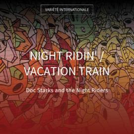 Night Ridin' / Vacation Train