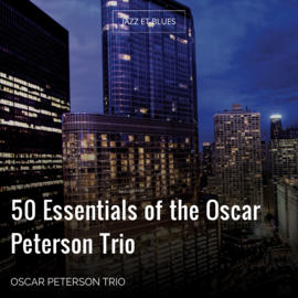 50 Essentials of the Oscar Peterson Trio