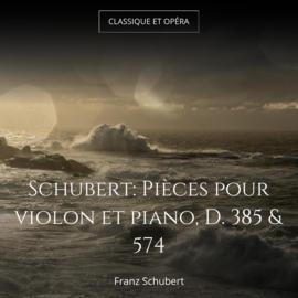 Schubert: Pièces pour violon et piano, D. 385 & 574
