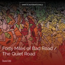 Forty Miles of Bad Road / The Quiet Road