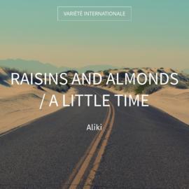 Raisins and Almonds / A Little Time