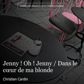 Jenny ! Oh ! Jenny / Dans le cœur de ma blonde