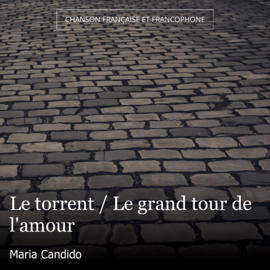 Le torrent / Le grand tour de l'amour