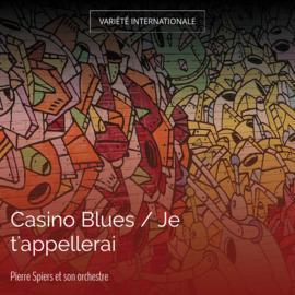 Casino Blues / Je t'appellerai
