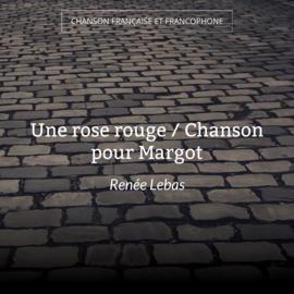 Une rose rouge / Chanson pour Margot