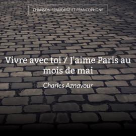 Vivre avec toi / J'aime Paris au mois de mai