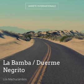 La Bamba / Duerme Negrito