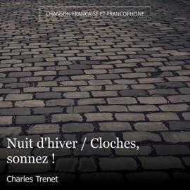 Nuit d'hiver / Cloches, sonnez !