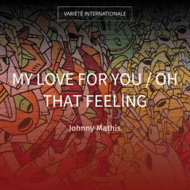 My Love for You / Oh That Feeling