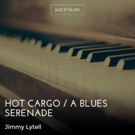 Hot Cargo / A Blues Serenade