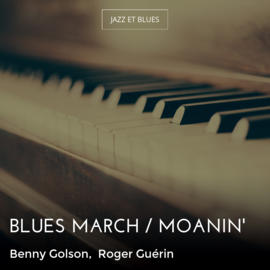 Blues March / Moanin'