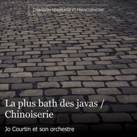 La plus bath des javas / Chinoiserie