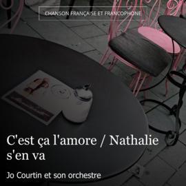 C'est ça l'amore / Nathalie s'en va