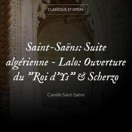 """Saint-Saëns: Suite algérienne - Lalo: Ouverture du """"Roi d'Ys"""" & Scherzo"""