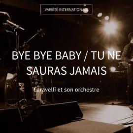 Bye Bye Baby / Tu ne sauras jamais