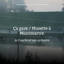 Ça gaze / Musette à Montmartre