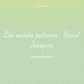 Les saints patrons : Saint Jacques