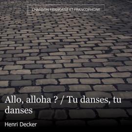 Allo, alloha ? / Tu danses, tu danses