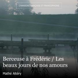 Berceuse à Frédéric / Les beaux jours de nos amours