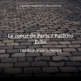 Le coeur de Paris / Pachito Eche