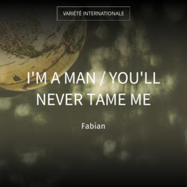 I'm a Man / You'll Never Tame Me