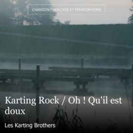 Karting Rock / Oh ! Qu'il est doux