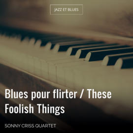 Blues pour flirter / These Foolish Things