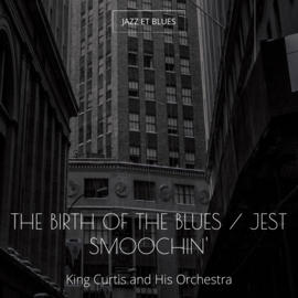 The Birth of the Blues / Jest Smoochin'