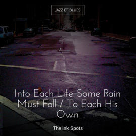 Into Each Life Some Rain Must Fall / To Each His Own
