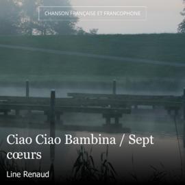 Ciao Ciao Bambina / Sept cœurs