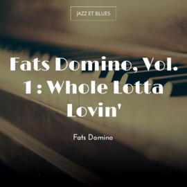 Fats Domino, Vol. 1 : Whole Lotta Lovin'