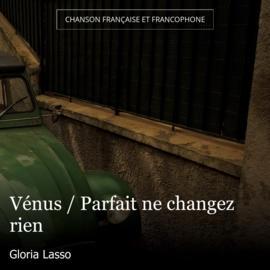 Vénus / Parfait ne changez rien